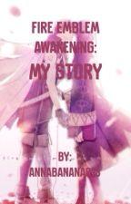 Fire Emblem Awakening: My Story by AnnaBanana813