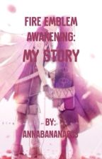 Fire Emblem Awakening: My Story by AnnaBanana813