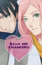 ELLA ME ENAMORÓ  by sakurauchiha1