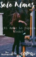 Solo Almas [(L)GBTQ+] by PaolaWrites