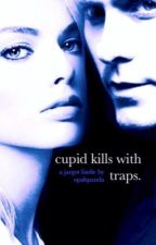 cupid kills with traps {book 1 completed} by opalspanda