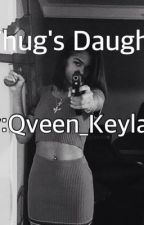 A Thug's Daughter  by Qveen_Keylaa