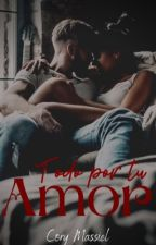 Todo Por Tu Amor by Cory_Massiel