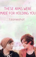 These arms were made for holding you - l.s oneshot by hstommo91