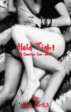 Hold Tight (A Camren Story) by Cali_Girl03