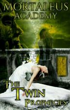 The Twin Prophecies (Mortaleus Academy #1) by dementric