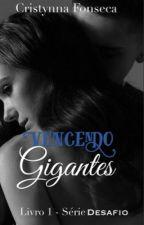 (CONCLUÍDO) Vencendo Gigantes - Livro 1 Série Desafio.  by Cristina_Fonseca25