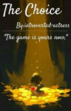 The Choice (Undertale Fanfiction: Edited Version) by introverted-actress