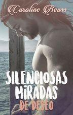 Silenciosas Miradas de Deseo by CarolineBeuss