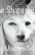 The shapeshifter  by maddym4444