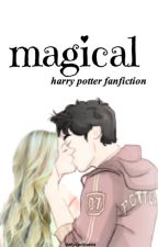 Magical - Harry Potter Fanfiction by dallysprincess