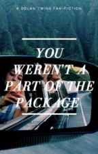 You Weren't Part Of The Package |A Dolan Twin FanFiction| by Elloopss