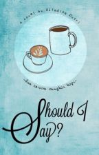 Should I Say? by ahladitaputri