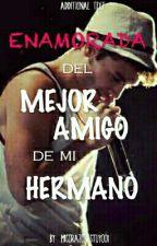 Enamorada del MEJOR AMIGO de mi HERMANO (Agustín Casanova Y Tu) by MiCorazonEsTuyo01