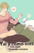 SOUMAKO Tal y como eres (oneshot romántico) by Too-chan