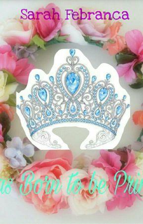 I was Born to be Princess by SarahFebrancaP