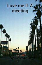 Love me II: A meeting by JinievraDegt