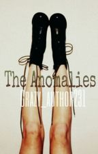 The Anomalies [ON HOLD] by Crazy_author231