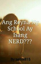 Ang Reyna Ng School Ay Isang NERD??? by sellsell15