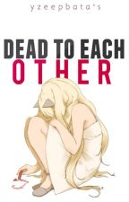 Dead To Each Other (One-Shot) by yzeepbata