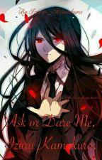 |°*•*°|Ask or Dare Me, Izuru Kamukura.|°*•*°| by Izuru-_-Kamukura