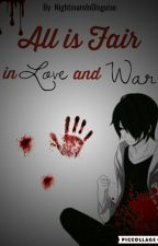 (Yandere Boys X Reader) - All Is Fair In Love And War by NightmareInDisguise
