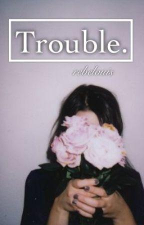 Trouble. (niall horan au) by rebelouis