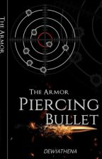 THE ARMOR PIERCING BULLET by dewiathena
