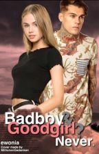 Badboy & Goodgirl? Never. (Wattys 2017) by ewonia