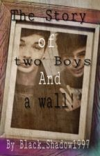 The story of two boys and a wall! by Kleine_Rebellin1997