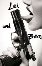 Luck and Bullets by poltergeist_people