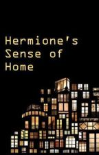Hermione's Sense of Home (a Romione Fan-Fiction from the World of Harry Potter) by FreyjaAndHerCats