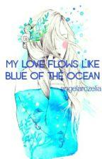 My Love Flows Like Blue Of The Ocean by angelarozelia