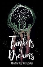 Trinkets Of Dreams (Writing Contest) by Mhannwella