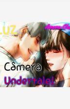 Luz, Câmera... Undertale! (Em revisão)  by Amora-chann