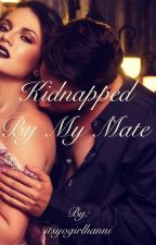 Kidnapped By My Mate by itsyogirlhanni