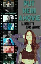 Put Me in a Movie (LANA DEL REY EDITS) by LanadelBae8