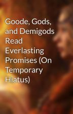 Goode, Gods, and Demigods Read Everlasting Promises  by Artemismoonbow