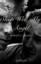 Gabriel x Reader: Sleep Well, My Angel by Sofaloofa