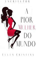 A Pior Mulher do Mundo by mydearheartbreaker