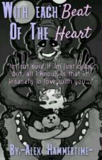 Each Beat Of The Heart (Scenarios) [#WATTYS2017] by -Alex_Hammertime-