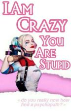 I Am Crazy,You Are Stupid by NikkiArmy