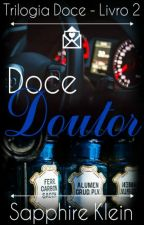 Doce Doutor - Livro 2 - Trilogia Doce by SapphireKlein