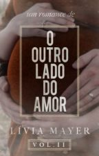 O Outro Lado Do Amor by Liviamayer