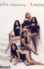 Fifth Harmony - Roleplay by Alycia_Jasmiin
