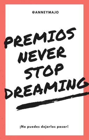 Premios Never Stop Dreaming || #PremiosNSD by AnneYMajo