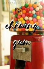 ☜ CHEWING GUM ☞ by -alice2001-