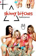 skinny bitches by PauliGutierrez0