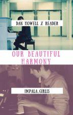 Our Beautiful Harmony (Dan X Reader) by Impala_Girl13