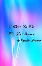 I Want To Live, Not Just Survive by CynthiaBraviour